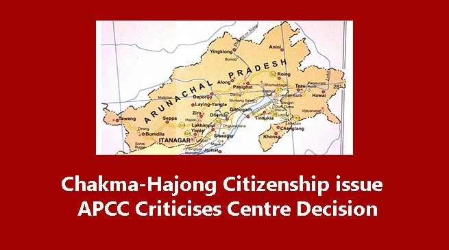 Chakma-Hajong Citizenship issue: APCC Criticises Centre Decision