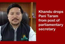 Photo of Arunachal: Khandu drops Pani Taram from post of parliamentary secretary