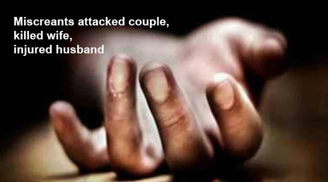 Arunachal: Miscreants attacked couple, killed wife, injured husband