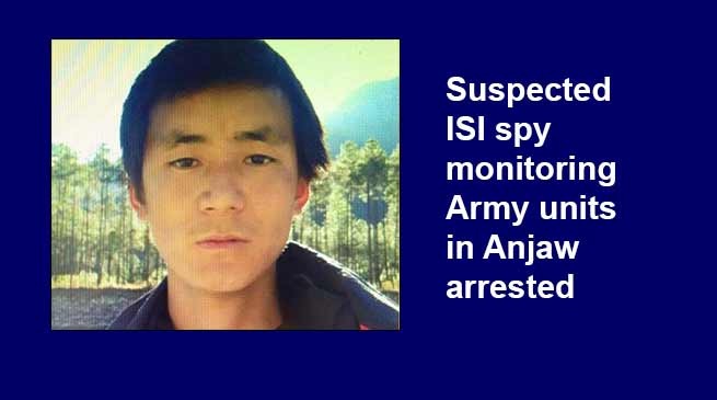 Arunachal: Suspected ISI spy monitoring Army units in Anjaw arrested