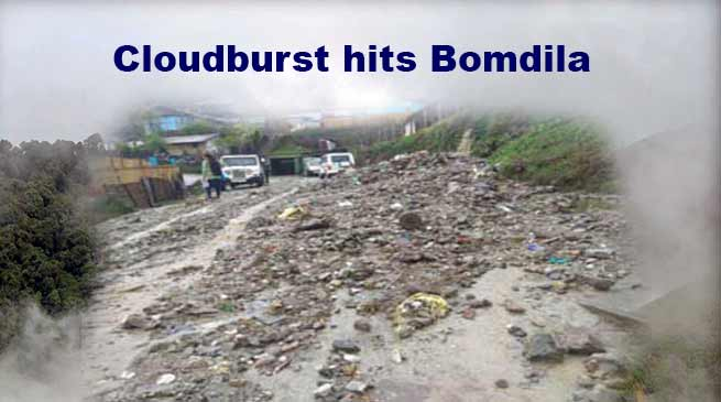Arunachal:  Cloudburst hits Bomdila, road communication disrupted