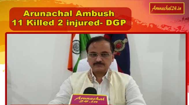 Arunachal: 11 killed, 2 injured in terrorist attack in Tirap- DGP
