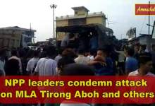 Photo of Arunachal: NPP leaders condemn attack on MLA Tirong Aboh and others, demand immediate action