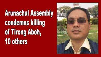Photo of Arunachal Assembly condemns killing of Tirong Aboh, 10 others