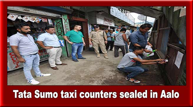 Arunachal: Admin sealed the Tata Sumo taxi counters in Aalo