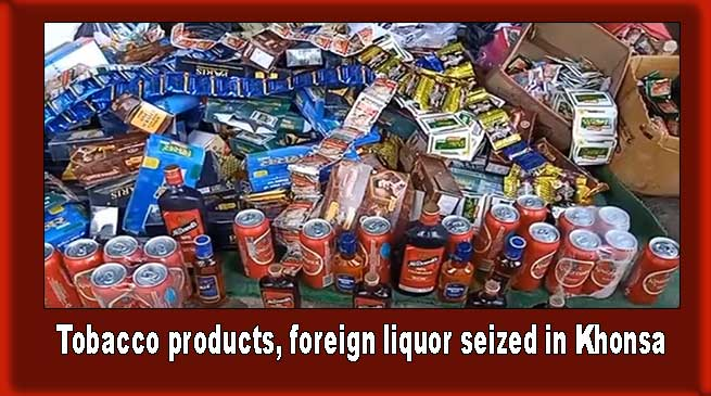 Arunachal: Police seized Huge quantity of tobacco products, foreign liquorin Khonsa