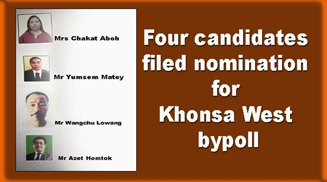 Arunachal: Four candidates filed nomination for Khonsa West bypoll