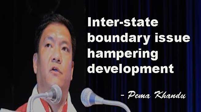 Inter-state boundary issue hampering development- Pema Khandu