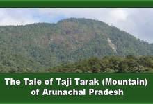 The Tale of Taji Tarak ( Rocky Mountain ) of Arunachal Pradesh