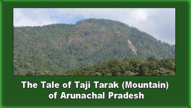 The Tale of  Taji Tarak ( Rocky Mountain ) of Arunachal Pradesh