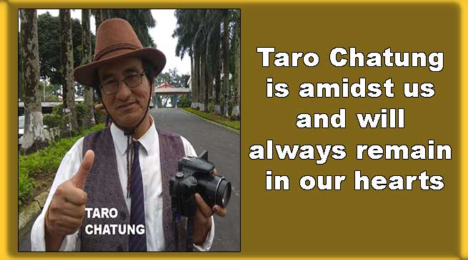 Taro Chatung is amidst us and remain always in our hearts- Journalist fraternity
