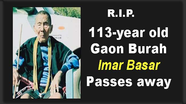 "Arunachal: 113-Year old Gaon Burah ""Imar Basar"" passes away"