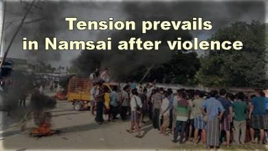 Photo of Arunachal: Tension prevailsin Namsai after violence