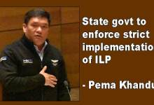 Arunachal: State govt to enforce strict implementation of ILP- Khandu