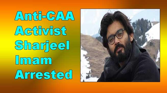 Anti-CAA Activist Sharjeel Imam Arrested