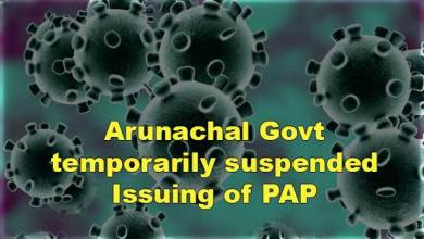 Photo of Corona Virus  ( COVID-19): Arunachal Govt temporarily suspended Issuing of PAP