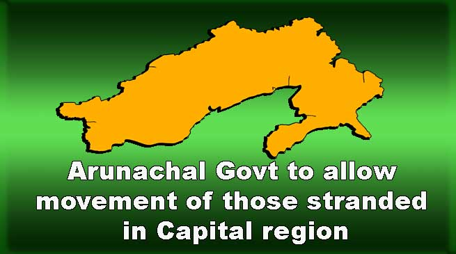 Arunachal: Govt to allow movement of those stranded in Capital region
