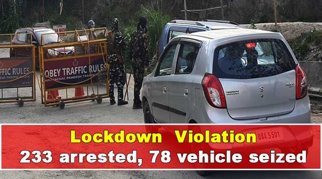 Lockdown Violation in Arunachal: 233 arrested, Cops file 72 FIRs