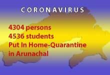 Photo of Coronavirus: 4304 persons, 4536 students Put In Home-Quarantine in Arunachal