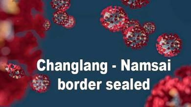 Photo of Arunachal Fight Covid-19: Changlang-Namsai border sealed