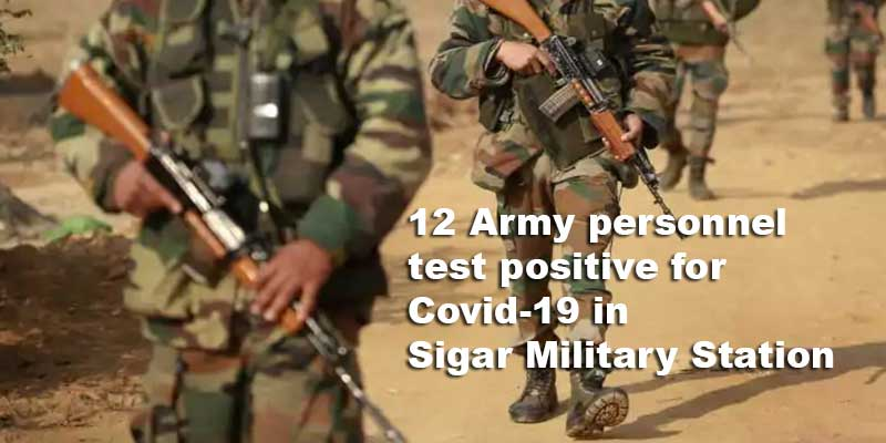 Arunachal: 12 Army personnel test positive for Covid-19 in Sigar Military Station