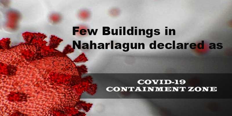 Arunachal: Few buildings in C, E, & F Sector in Naharlagun declared as containment zone