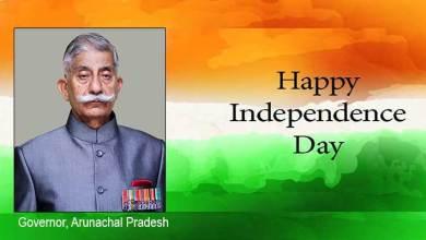 Photo of 74 Independence Day- Message of Governor, Arunachal Pradesh