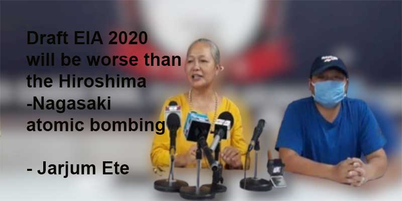 Draft EIA 2020 will be worse than the Hiroshima-Nagasaki atomic bombing- Jarjum Ete