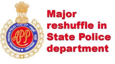 Arunachal Pradesh:Major reshuffle in Police department