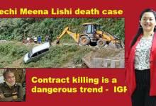 Techi Meena Lishi death case: Lishi Roni admits to his crime - IGP