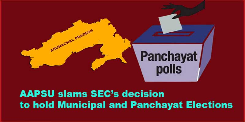 Arunachal: AAPSU slams SEC's decision to hold Municipal and Panchayat Elections