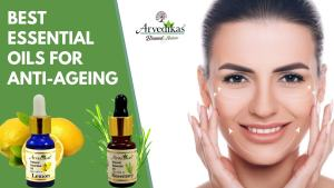 Best Essential Oils for Anti Ageing