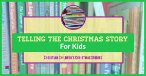 Telling the Christmas Story for Kids