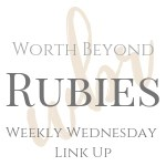Worth Beyond Rubies Wednesday Linkup