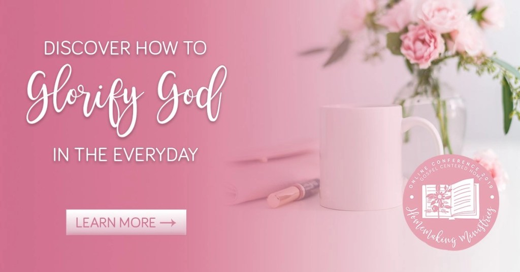Discover how to Glorify God in the Everyday: Homemaking Ministries conference