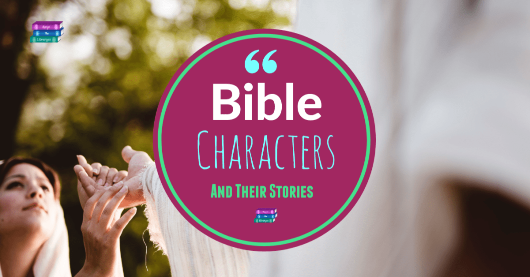 Bible Characters and their stories