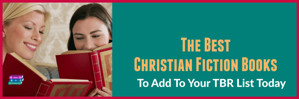 The Best Christian Fiction Books to add to your TBR
