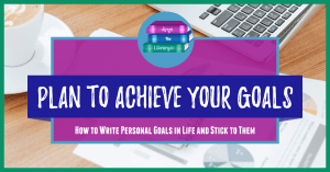 Plan to Achieve Your Goals, How to Write Personal Goals in life and stick to them