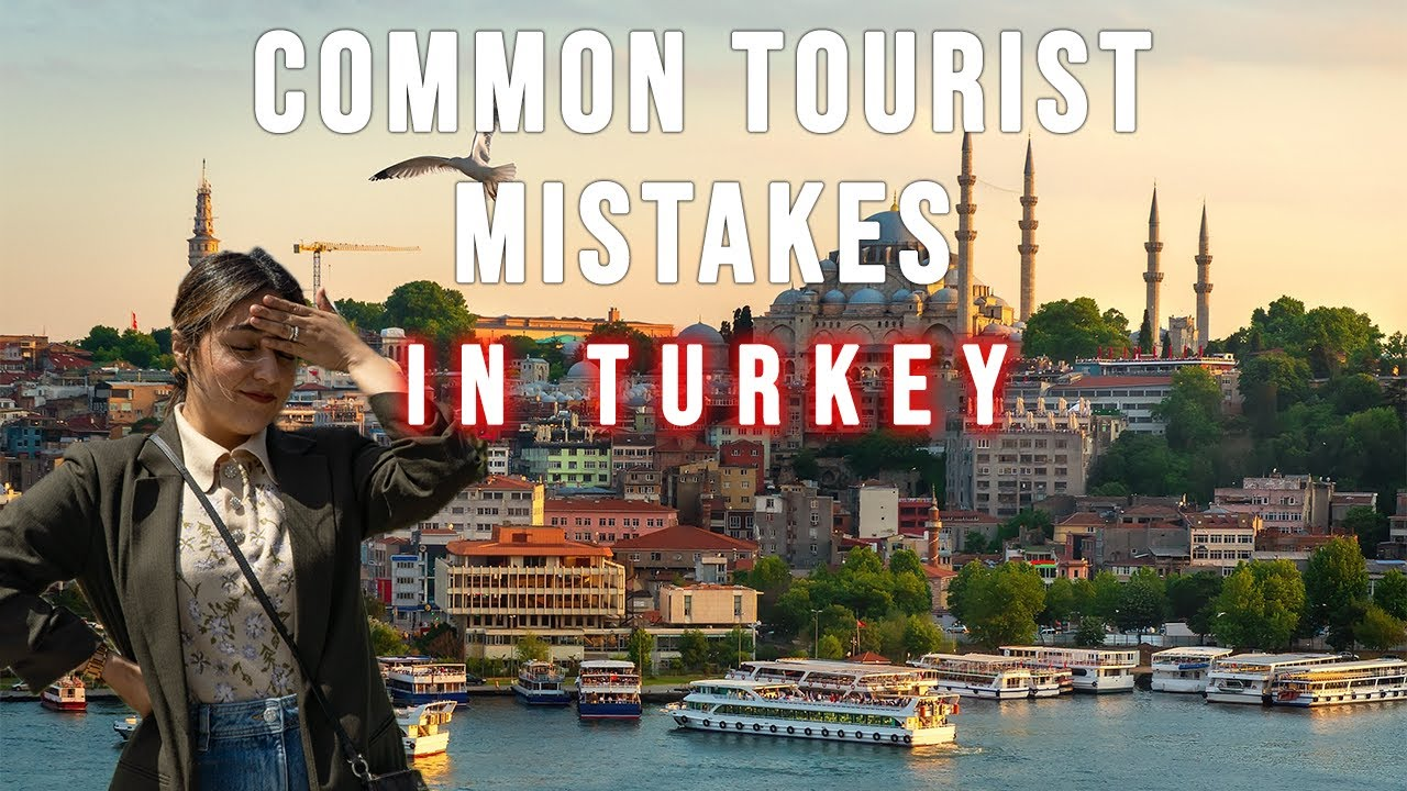 Most Common Mistakes Tourists Make in Turkey