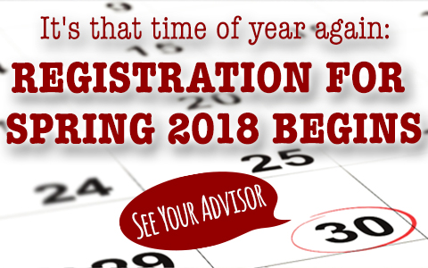 Banner with the words It's that time of year again: Registration for Spring 2018 Begins, see your advisor