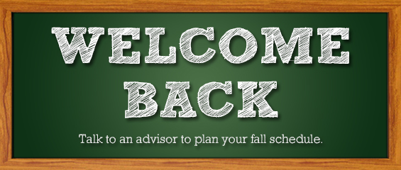 chalkboard with the words Welcome back; talk to an advisor to plan your fall schedule