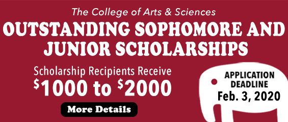 The College of Arts and Sciences Outstanding Sophomore and Junior Scholarships; scholarship recipients receive $1000 to $2000; more details; Application deadline February 3, 2020