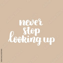 Vector motivational quote Cute handdrawn lettering never stop looking up Beige background Buy this stock vector and explore similar vectors at Adobe Stock Adobe Stock