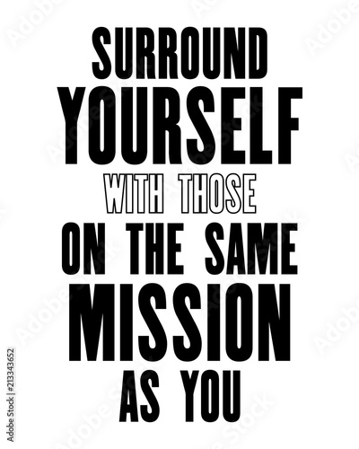 Surround Yourself With Those On The Same Mission As You : surround, yourself, those, mission, Inspiring, Motivation, Quote, Surround, Yourself, Those, Mission, Vector, Typography, Poster, T-shirt, Design., Stock, Adobe