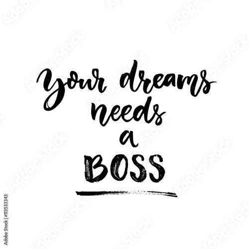 Your dreams needs a boss. Motivational quote about life