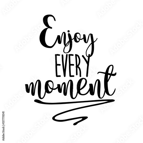Enjoy every moment inspiration quotes lettering