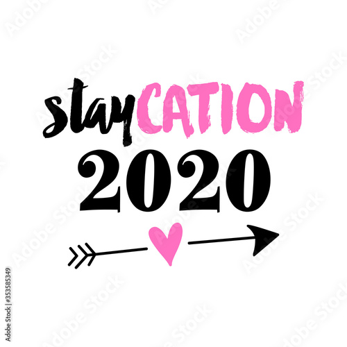 Staycation 2020 Stay Home Summer Vacation Lettering Typography Poster With Text And Arrow For Self Quarantine Times Hand Letter Script Motivation Sign Catch Word Art Design Buy This Stock Vector