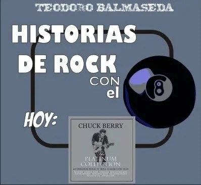 Teodoro Balmaseda: Historias de Rock con el 8 chuck berry the platinum collection