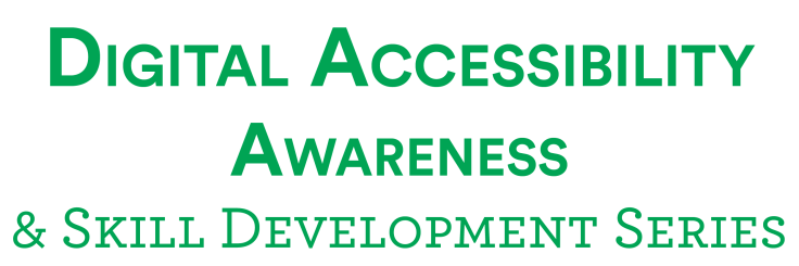 Digital Accessibility Awareness & Skill Development Series