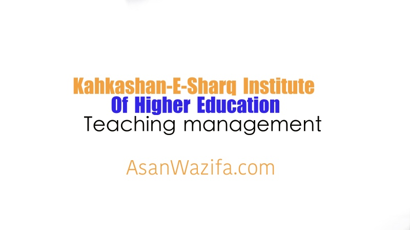 Jobs as Teaching management at Kahkashan-E-Sharq Institute Of Higher Education